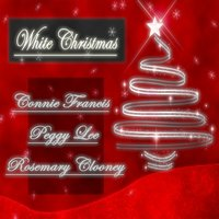 White Christmas — Connie Francis, Peggy Lee, Rosemary Clooney, Irving Berlin