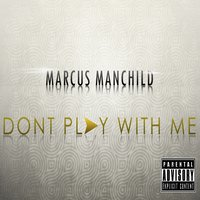 Don't Play With Me - Single — Marcus Manchild