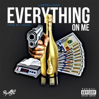 Everything On Me — Lawtellking