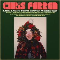 Like a Gift from God or Whatever — Chris Farren