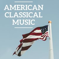 American Classical Music — Steve Reich, Georges Delerue, Philip Glass, Philip Glass, George Gershwin, Steve Reich, Georges Delerue, Aaron Copland, Leonard Bernstein, Samuel Barber, charles Ives