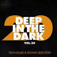 Deep in the Dark, Vol. 20 - Tech House & Techno Selection — сборник