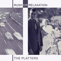 Rush Or Relaxation — The Platters