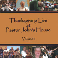 Thanksgiving Live at Pastor John's House, Volume 1 — John Clark