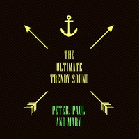The Ultimate Trendy Sound — Peter, Paul & Mary, peter