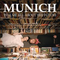 Tell Me All About The Future — Munich