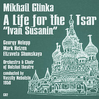 "Mikhail Glinka: A Life for the Tsar ""Ivan Susanin"" (1950), Volume 2 — Марк Рейзен, Vassily Nebolsin, Георгий Нэлепп, Elizaveta Shumskaya, Choir of Bolshoi theatre, Orchestra of Bolshoi Theatre"