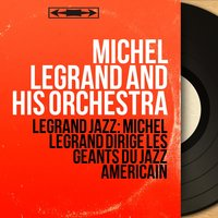 Legrand Jazz: Michel Legrand dirige les géants du jazz américain — Michel Legrand And His Orchestra