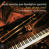 How About You? — The Andy Martin - Jan Lundren Quartet
