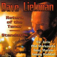 Return Of The Tenor - Standards — Dave Liebman, Phil Markowitz, Tony Marino, Vic Juris
