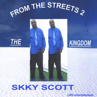 From the Streets To the Kingdom — Skky Scott