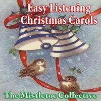 Easy Listening Christmas Carols — The Mistletoe Collective