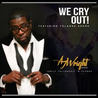 We Cry Out! — Yolanda Adams, Bishop AJ Wright, Family, Fellowship & Friends