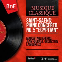 "Saint-Saëns: Piano Concerto No. 5 ""Egyptian"" — Камиль Сен-Санс, Magda Tagliaferro, Jean Fournet, Orchestre Lamoureux"