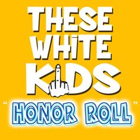 Honor Roll — These White Kids