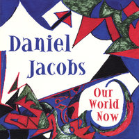 Our World Now — Daniel Jacobs
