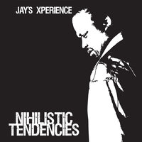 Nihilistic Tendencies — Jay's Xperience