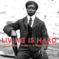 Living Is Hard: West African Music in Britain, 1927-1929 — сборник