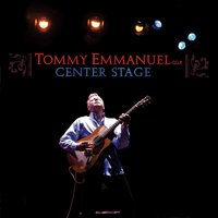 Center Stage — Tommy Emmanuel