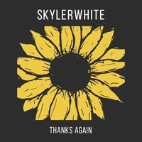 Thanks Again — Skylerwhite