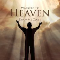 Draw Me Close — Walkers to Heaven