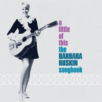 A Little of This: The Barbara Ruskin Songbook — Barbara Ruskin