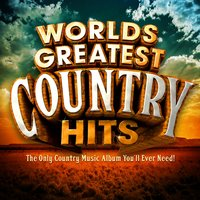 Worlds Greatest Country Hits - The Only Country Music Album You'll Ever Need ! — Country Heroes
