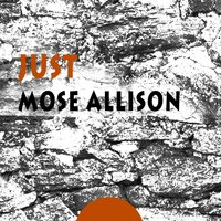 Just — Mose Allison