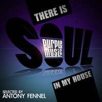 There Is Soul in My House — Antony Fennel