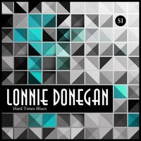 Hard Times Blues — Lonnie Donegan