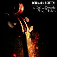 Benjamin Britten: The Dark and Dramatic String Collection — Britten Quartet