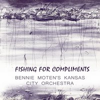 Fishing For Compliments — Bennie Moten's Kansas City Orchestra