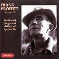 Traditional Songs & Ballads of Appalachia — Frank Proffitt