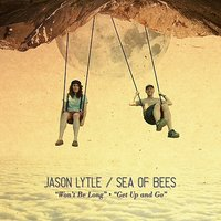 Won't Be Long / Get Up And Go — Jason Lytle, Sea Of Bees