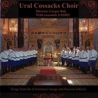 Songs from the (Christmas) Liturgy and Russian Folklore — Ural Cossacks Choir, Ural Cossacks Choir / Oeral Kozakkenkoor