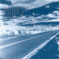 This is a Long Drive for Someone With Nothing to Think About — Modest Mouse