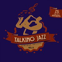 Talking Jazz, Vol. 8 (25 Jazz Anthems) — сборник