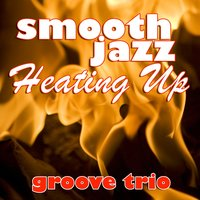Smooth Jazz Heating Up — Groove Trio