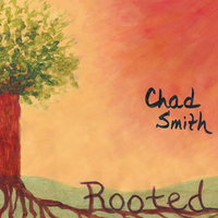 Rooted — Chad Smith