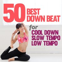 50 Best Downbeat Songs for Cool Down, Slow Tempo and Low Tempo — сборник
