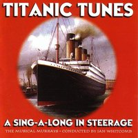 Titanic Tunes - A Sing-A-Long In Steerage — Ian Whitcomb