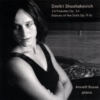 Shostakovich: 24 Preludes Op. 34 and Dances Of The Dolls Op. 91b — Annett Busse