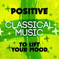 Positive Classical Music to Lift Your Mood — сборник
