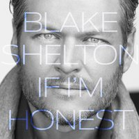 If I'm Honest — Blake Shelton