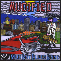 Mudified — The Mud Bay Blues Band