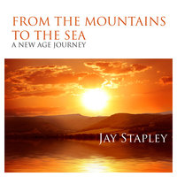 From The Mountains To The Sea: A New Age Journey — Jay Stapley