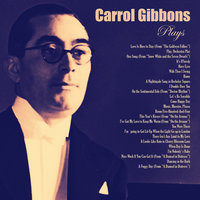 Carrol Gibbons Plays — Carrol Gibbons