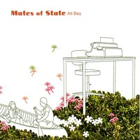 All Day — Mates of State