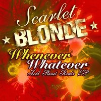 Whenever Whatever — Scarlet BLONDE