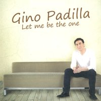 Let me be the one — GINO PADILLA